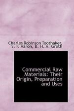 Commercial Raw Materials: Their Origin, Preparation and Uses: By Charles Robi...