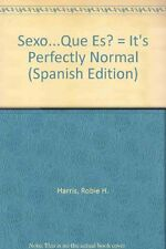 Sexo...Que Es? = Its Perfectly Normal (Spanish Ed