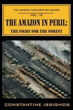Amazon in Peril : The Amazon Exploration Series by Constantine Issighos...