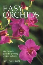 Easy Orchids: The Fail-Safe Guide to Growing Orchids Indoors by Liz Johnson