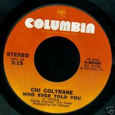 Chi Coltrane 45 Who Ever Told You on Columbia  MINT
