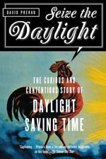 Seize the Daylight: The Curious and Contentious Story of Daylight Saving Time, P