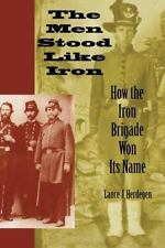 The Men Stood Like Iron: How the Iron Brigade Won Its Name: By Herdegen, Lanc...