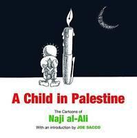 A Child in Palestine. The Cartoons of Naji Al-Ali by al-Ali, Naji (Paperback boo