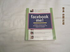 Facebook Me! : A Guide to Having Fun with Your Friends and Promoting Your...