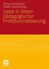 Liebe in Zeiten Pädagogischer Professionalisierung by Elmar Drieschner (2010,...