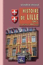 Histoire de Lille - T.1 des origines au XVIIe siècle • Alexandre de Saint-Léger