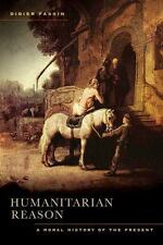 Humanitarian Reason: A Moral History of the Present: By Fassin, Didier