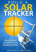 Solar Tracker Project Plans, DIY Book, Dual Axis Sun Tracking, Linear Actuators