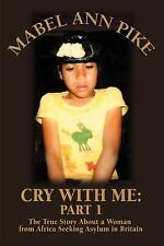 Cry with Me: Part 1 : The True Story about a Woman from Africa Seeking Asylum...