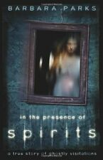 In the Presence of Spirits NEW Book True Story Ghostly Visitations Barbara Parks