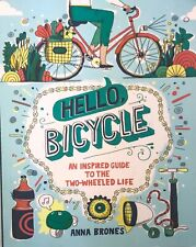 Hello, Bicycle : An Inspired Guide to the Two-Wheeled Life by Anna Brones