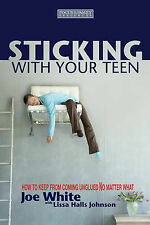 Sticking with Your Teen: How to Keep from Coming Unglued No Matter What, White,