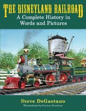 The Disneyl& Railroad: A Complete History in Words & Pictures by DeGaetano Steve