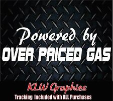 Powered By Over Priced Gas* vinyl decal sticker Car Truck 4x4 Diesel Funny 1500