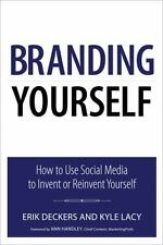 Branding Yourself: How to Use Social Media to Invent or Reinvent Yourself (Que