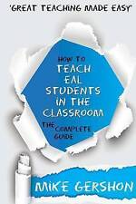 How to Teach Eal Students in the Classroom: The Complete Guide by MR Mike...