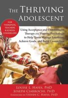 Thriving Adolescent : Using Acceptance and Commitment Therapy and Positive Ps...
