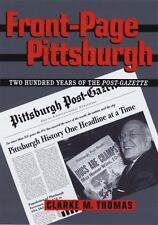 Front-Page Pittsburgh: Two Hundred Years Of The Post-Gazette