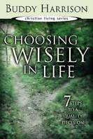 Choosing Wisely In Life: 7 Steps To A Quality Decision (Christian Living  - GOOD