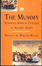 The Mummy - Funereal Rites & Customs in Ancient Egypt, Wallis, Budge Ernest A.
