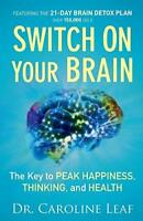 Switch on Your Brain: The Key to Peak Happiness, Thinking,  by Dr. Caroline Leaf