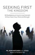 Seeking First the Kingdom: 30 Meditations on How to Love God with All Your Heart