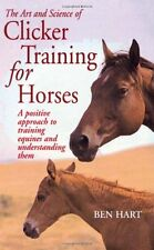 The Art and Science of Clicker Training for Horses: A Positive Approach to Train