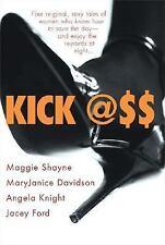 Kick Ass by Shayne, Maggie, Davidson, MaryJanice, Knight, Angela, Ford, Jacey