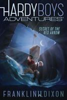 Secret of the Red Arrow [Hardy Boys Adventures]