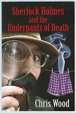 Sherlock Holmes And The Underpants Of Death Chris Wood LDB 2009 Paperback Good