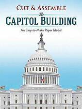 Cut & Assemble the Capitol Building: An Easy-to-Make Paper Model by Matt...
