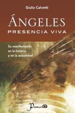 Angeles, Presencia Viva : Su Manifestación en la Historia y en la Actualidad...