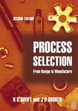 Process Selection : From Design to Manufacture by J. D. Booker and K. G....