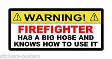 FIREFIGHTER HAS A BIG HOSE AND KNOWS HOW TO USE IT FUNNY STICKER