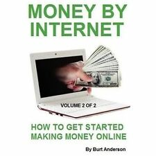 Money by Internet - Volume 2 of 2: How to Get Started Making Money Online (Paper