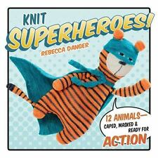 Knit Superheroes! : 12 Animals - Caped, Masked and Ready for Action: By Dange...