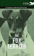 The Fox Terrier - a Complete Anthology of the Dog by Various (2010, Hardcover)