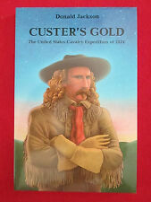 Custer's Gold- The United States Cavalry Expedition Of 1874 by Donald Jackson