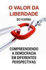 O Valor Da Liberdade : Compreendendo a Democracia Em Diferentes Perspectivas...