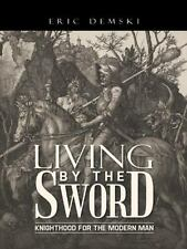 Living by the Sword : Knighthood for the Modern Man by Eric Demski (2014,...