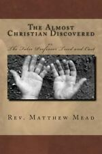 The Almost Christian Discovered : Or, the False Professor Tried and Cast by...