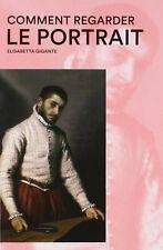 Comment regarder le Portrait - Elisabetta Gigante - Hazan