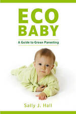 Eco Baby: A Guide to Green Parenting, Sally J. Hall, New Book