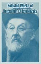 Selected Works of Konstantin E. Tsiolkovsky (Paperback or Softback)