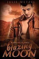Kindling Flames: Blazing Moon [The Ancient Fire Series] Wetzel, Julie Good