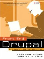 Front End Drupal: Designing, Theming, Scripting by Konstantin Kafer, Emma Hogbin