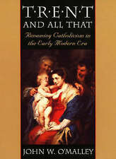 Trent and All That: Renaming Catholicism in the Early Modern Era by O'Malley, J
