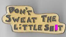 Vintage DON'T SWEAT THE LITTLE SH#T old enamel pin