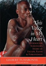 This Voice in My Heart: A Genocide Survivors Story of Escape, Faith, and Forgiv